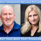 Walt Interviews Melanie Fatuesi – Put Your Best Foot Forward