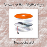 Dawn of the Digital Age - Episode 20