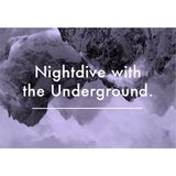 Nightdive with the Underground