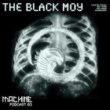 MACHINE 03 ::: The Black Moy
