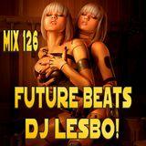 Future Beats Mix 126 - Dj Lesbo!