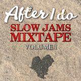 After I Do Mixtape Volume 1 (Slow Jams)