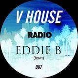 V HOUSE Radio 007 | Eddie B