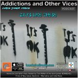 Addictions and Other Vices 392 - Days Like These!!!.