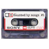 Haunted by songs #5