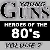 YOUNG GUNS:80'S HEROES 7