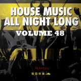 HOUSE MUSIC ALL NIGHT LONG - VOLUME 48 - DJ GREG G