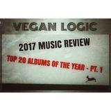 VEGAN LOGIC - TOP 20 ALBUMS OF 2017 PT. 1 - 13.12.2017