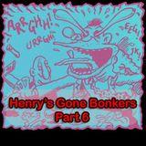 Henry's Gone Bonkers. Part 6