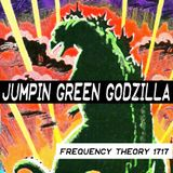 """Frequency Theory 1717 """"Jumpin' Green Godzilla!"""" (Redux)"""