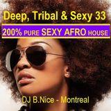 DJ B.Nice - Montreal - Deep, Tribal & Sexy 33 - (**200% Deep SEXY AFRO House Vibes**)