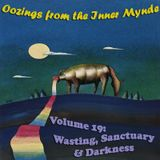 Oozings from the Inner Mynde - Volume 19: Wasting, Sanctuary & Darkness