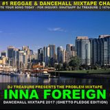 DJ TREASURE - INNA FOREIGN DANCEHALL MIX ║GHETTO PLEDGE║FEBRUARY 2017║18764807131 ║ @DJTREASURE