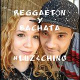 REGGAETÓN y BACHATA  #LUZyCHINO  (Nuevos Éxitos y Favoritos del Pasado)