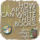 How Artists Can Write Books with Jeffrey Davis | TAA #10