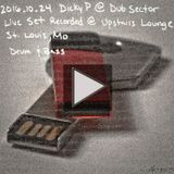 2016_10_24 dicky p @ dub sector live set recorded @ upstairs lounge drum n bass