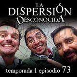 La Dispersión Desconocida programa 73