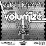 Volumize (Episode 129 - HOUR 3: JACE) (MAY 2015)