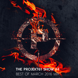 The PROJEKT61 Show #4 - Best of March 2016 Mix