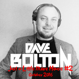 Dave Bolton - Just a Little More House #2 (October 2016)