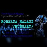 SPACE DISCO PODCAST 31 With Special Guest ROBERTA HALASZ