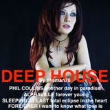 DEEP HOUSE (Phil Collins, Alphaville, Sleeping At Last, Foreigner)