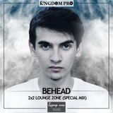 Behead - 2x2 Lounge zone (Special Mix)