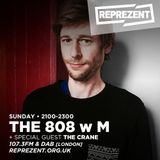 THE 808 With M - Reprezent 107.3FM - Podcast 073 - THE CRANE - 19.03.17