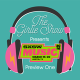 The Girlie Show #21: SXSW Preview Round One