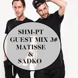 SHM-PT Guest Mix 3#: Matisse & Sadko