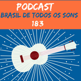 Brasil De Todos Os Sons #183 • 13/04/20