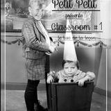 PETIT PETIT - CLASSROOM #1 -