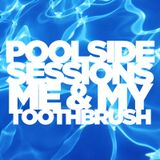 Poolside Sessions Me & My Toothbrush