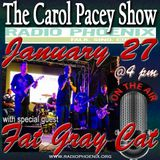 The Carol Pacey Show with special guest, Fat Gray Cat, Jan 27, 2018