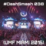 #DashSmash 038 (UMF MIAMI 2016)