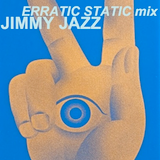 003: JIMMY JAZZ - erratic static