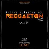 Éxitos Clásicos del Reggaeton Mix Vol. 2 by Dj Nef M.R.