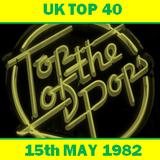 UK TOP 40 : 15th MAY 1982