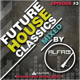 FUTURE HOUSE CLASSICS EPISODE #3 MIXD BY ALFA - NOTHING BUT HOUSE MUSIC