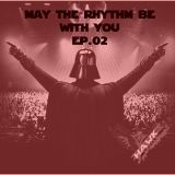 May The Rhythm Be With You EP.02