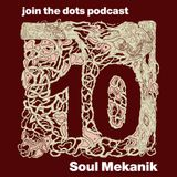 Join The Dots #10 // Soul Mekanik