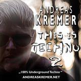 ANDREAS KREMER - This is Techno 2! - 100% Underground Techno - www.andreaskremer.net
