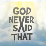 God Never Said That: God Doesn't Want You Happy When