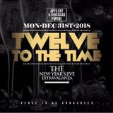 Twelve To The Time 2018 - NYE December 31st, 2018 @ Dream Palace {{DL LINK IN DESCRIPTION}}