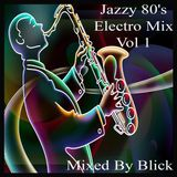 Mixed By Blick - Jazzy 80's Electro Mix - Part 1