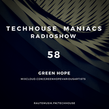 TECHHOUSE MANIACS RADIOSHOW VOL. 58 - GREEN HOPE - 17.06.2018