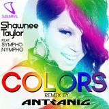 Shawnee Taylor feat. SYMPHO NYMPHO - Colors (Antranig Remix)[Subliminal Records]