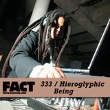 FACT mix 333 - Hieroglyphic Being (Jun '12)