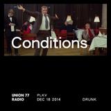 Conditions @ Union 77 Radio 18.12.2014 'Drunk'