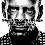 Short Mix Challenge (Fatboyslim)